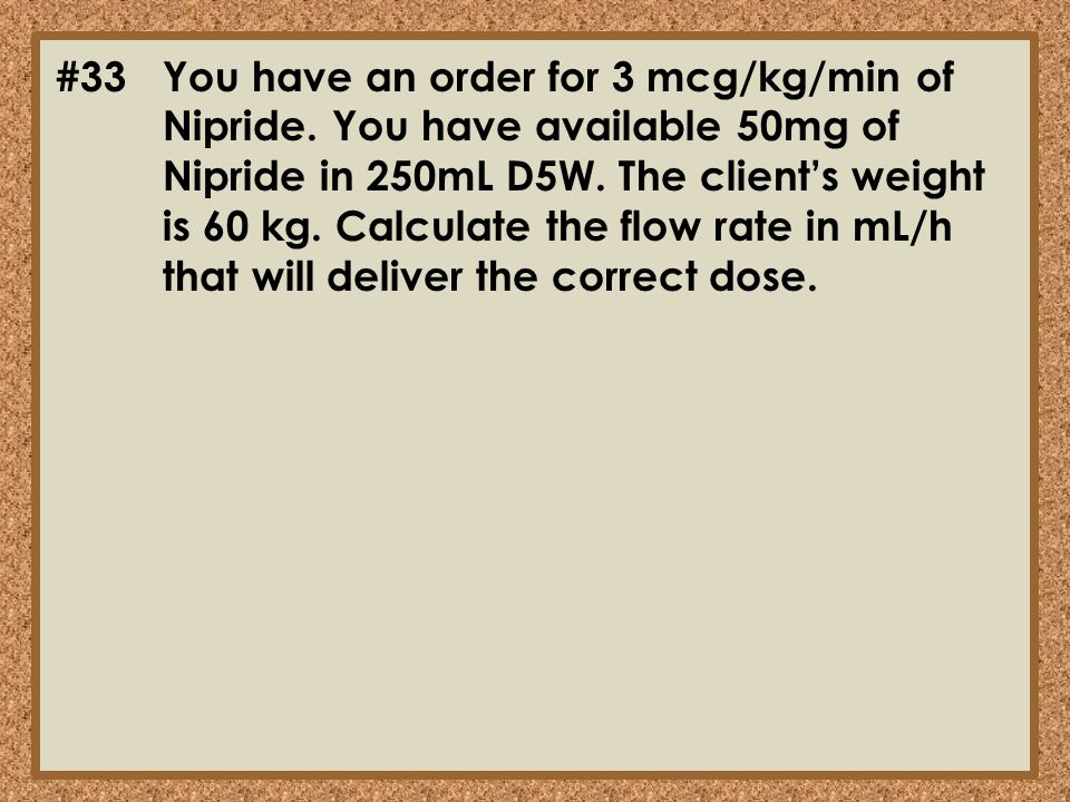 #33. You have an order for 3 mcg/kg/min of. Nipride