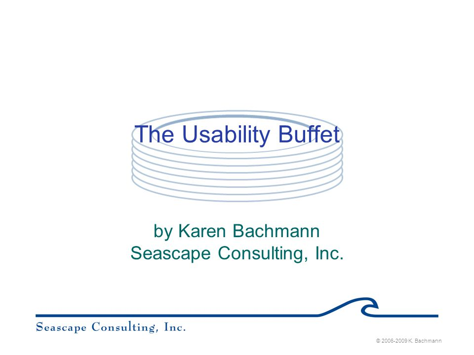 Usability Buffet by Karen Bachmann Seascape Consulting, Inc.