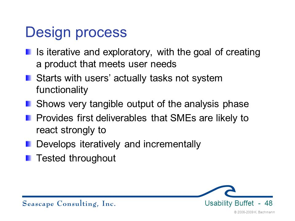 Usability Buffet 3/31/2017. Design process. Is iterative and exploratory, with the goal of creating a product that meets user needs.