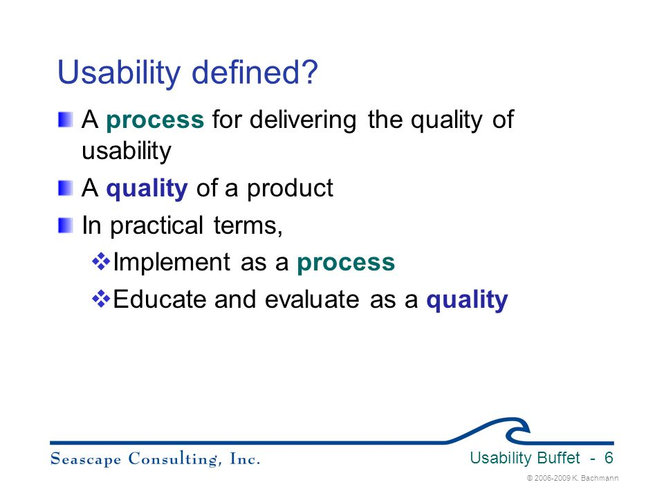 Usability defined A process for delivering the quality of usability