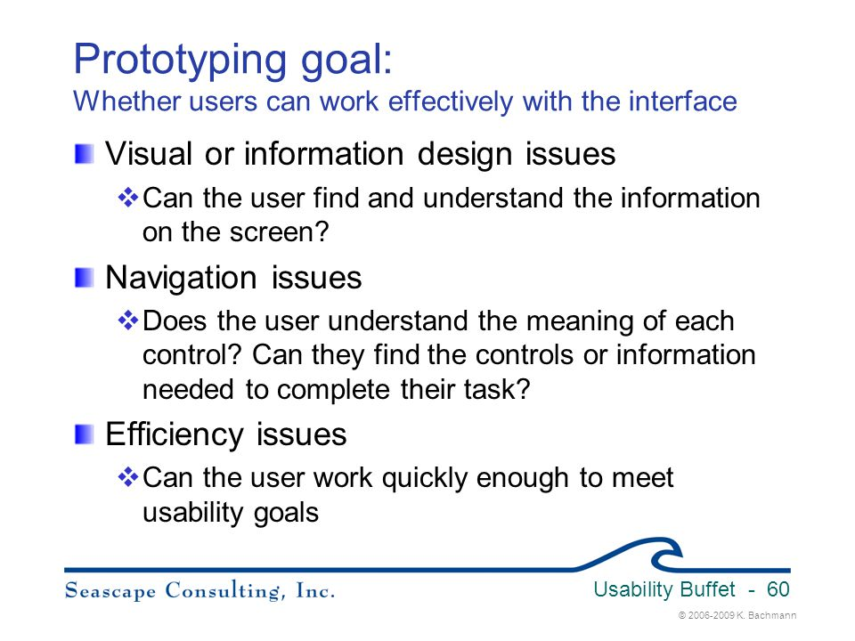 Usability Buffet 3/31/2017. Prototyping goal: Whether users can work effectively with the interface.