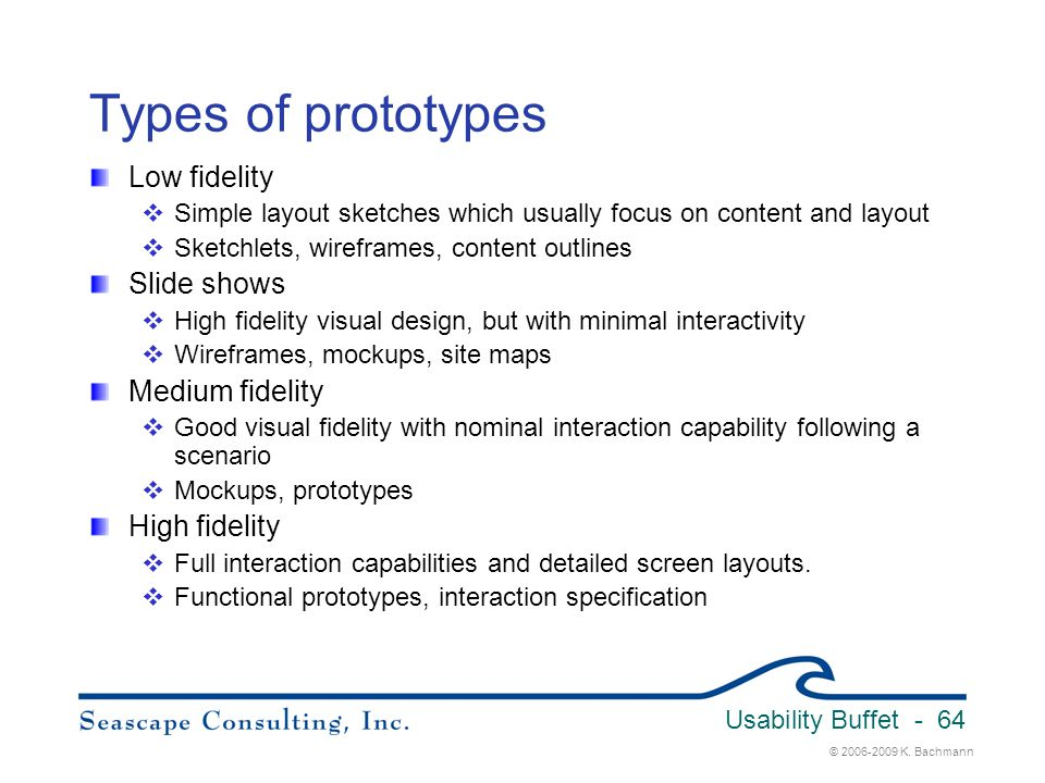 Types of prototypes Low fidelity Slide shows Medium fidelity
