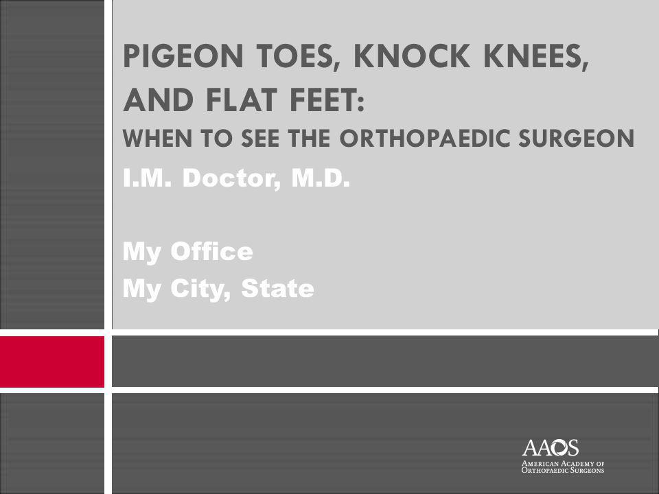 PIGEON TOES, KNOCK KNEES, AND FLAT FEET: WHEN TO SEE THE ORTHOPAEDIC SURGEON