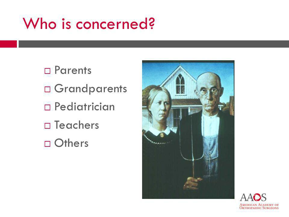 Who is concerned Parents Grandparents Pediatrician Teachers Others
