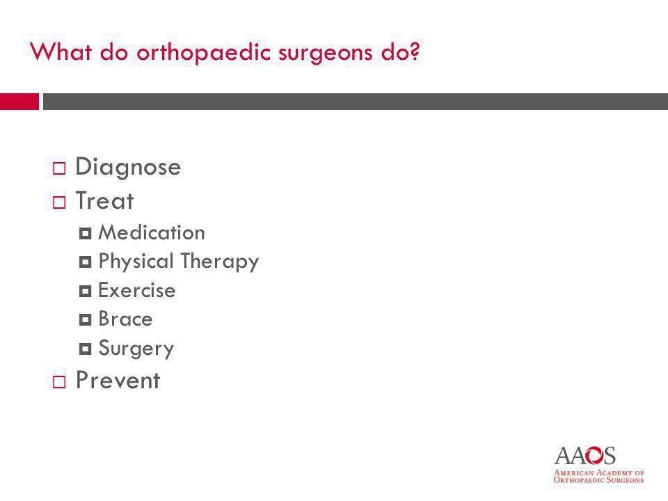 What do orthopaedic surgeons do