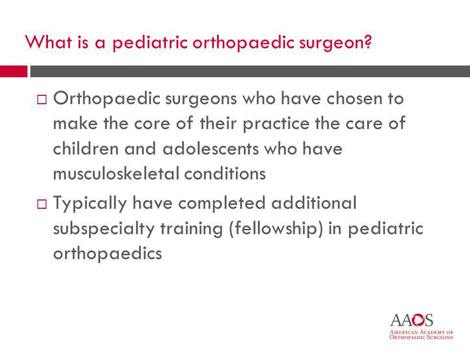 What is a pediatric orthopaedic surgeon