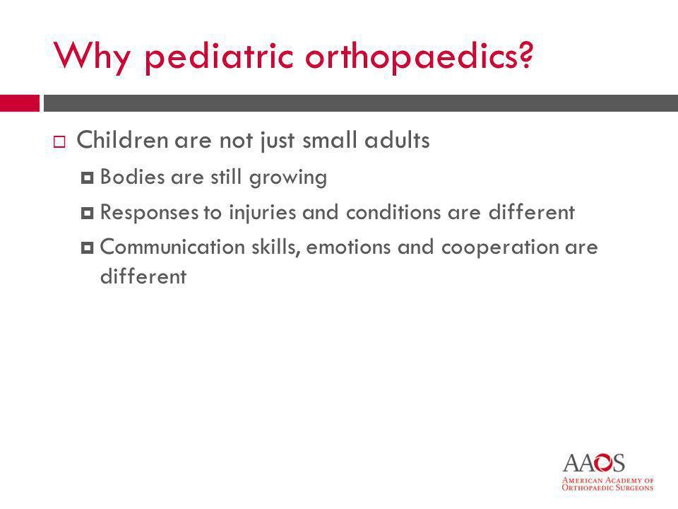 Why pediatric orthopaedics