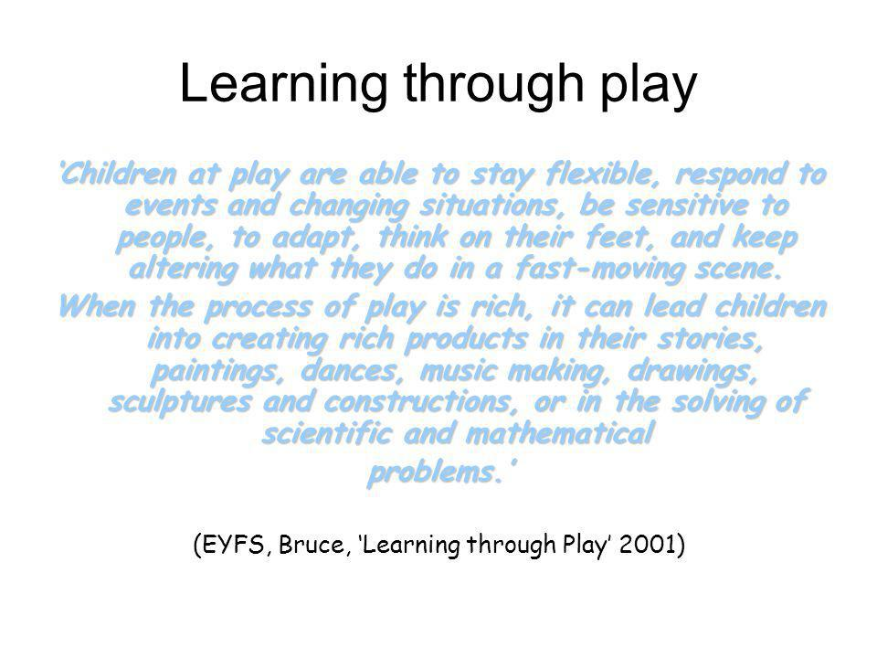 (EYFS, Bruce, 'Learning through Play' 2001)