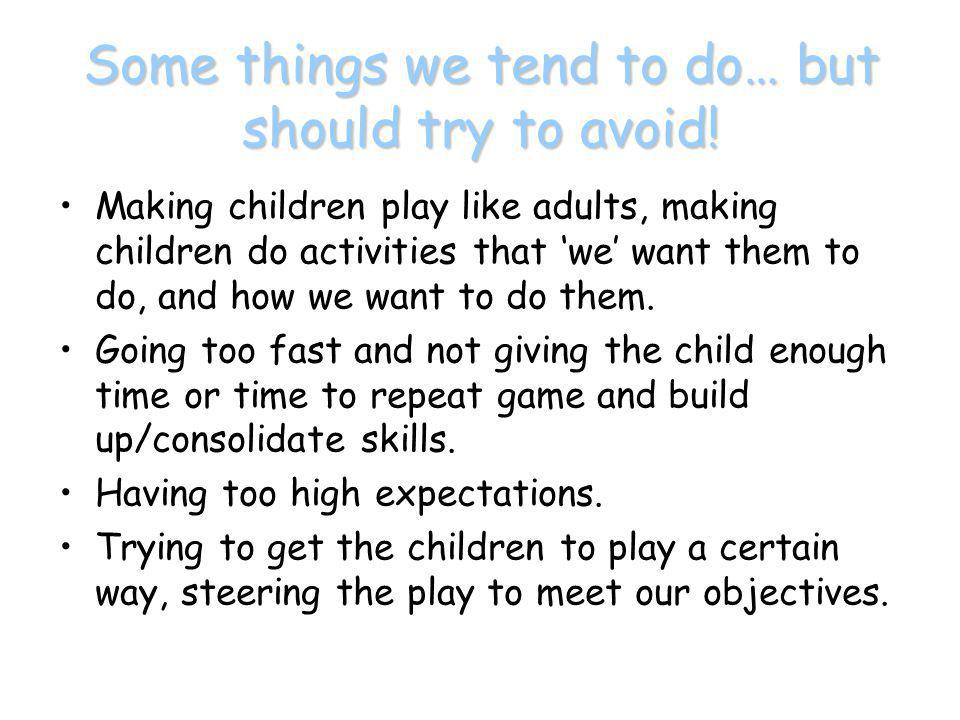 Some things we tend to do… but should try to avoid!