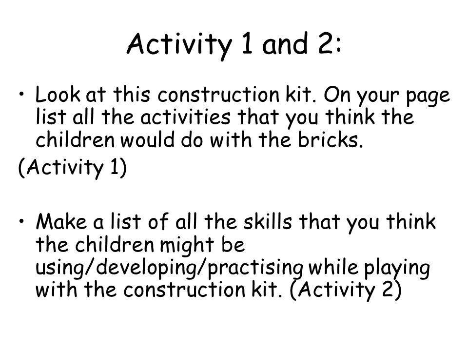 Activity 1 and 2: Look at this construction kit. On your page list all the activities that you think the children would do with the bricks.