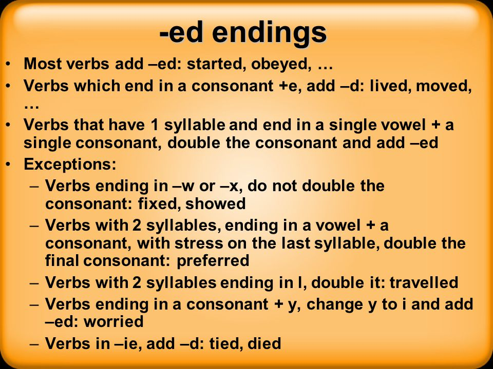 -ed endings Most verbs add –ed: started, obeyed, …