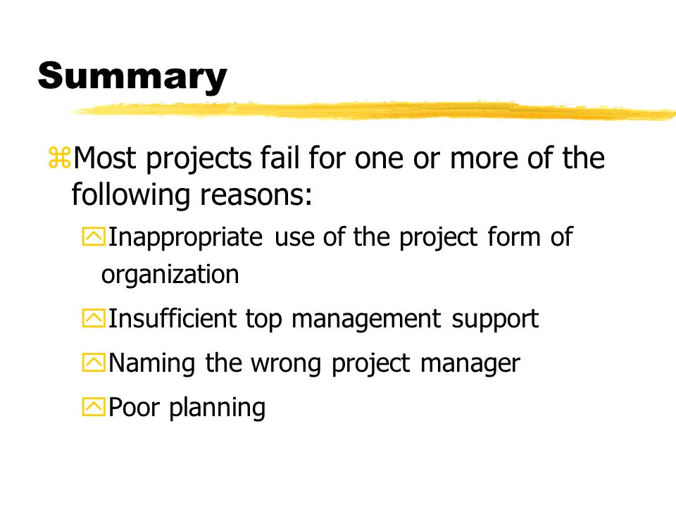 Summary Most projects fail for one or more of the following reasons: