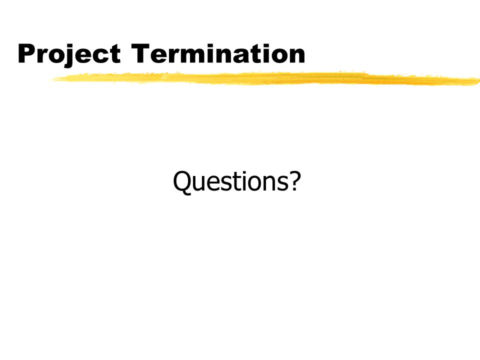 Project Termination Questions