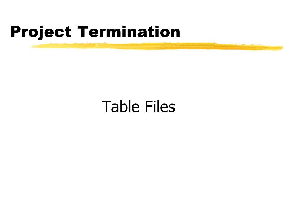 Project Termination Table Files