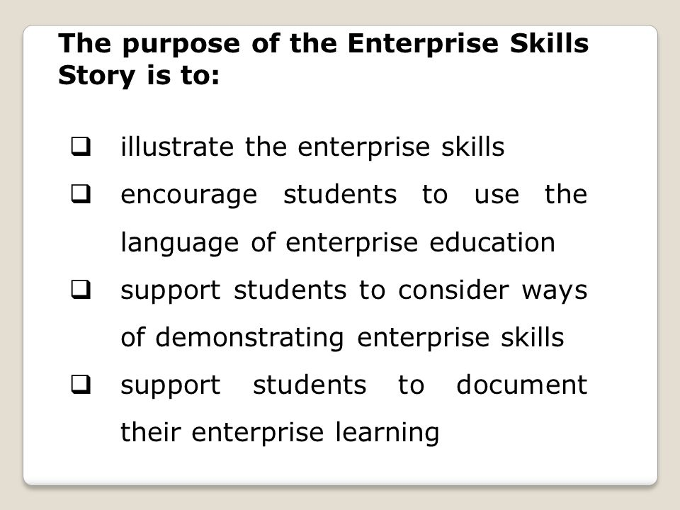 The purpose of the Enterprise Skills Story is to: