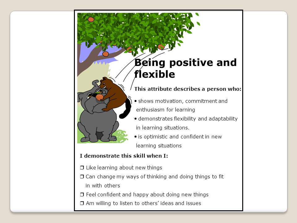 Being positive and flexible