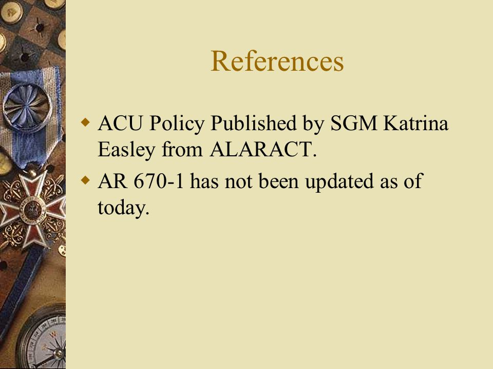 References ACU Policy Published by SGM Katrina Easley from ALARACT.