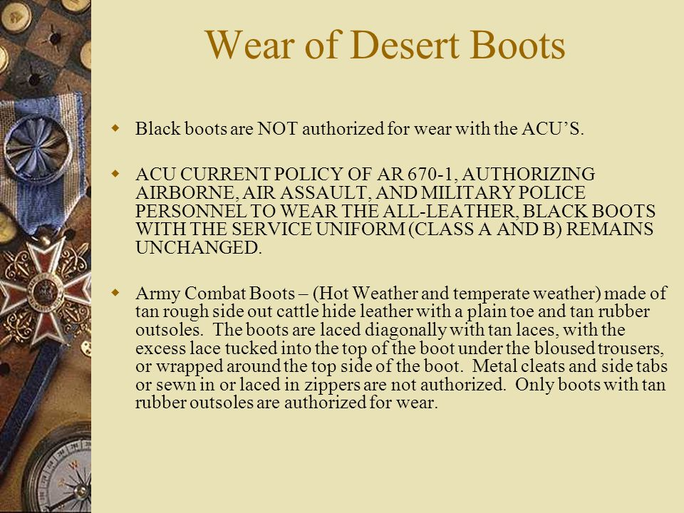 Wear of Desert Boots Black boots are NOT authorized for wear with the ACU'S.