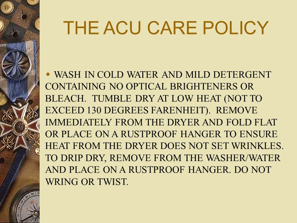 THE ACU CARE POLICY WASH IN COLD WATER AND MILD DETERGENT