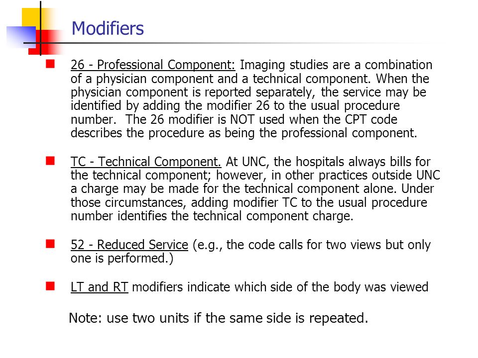 Modifiers Note: use two units if the same side is repeated.