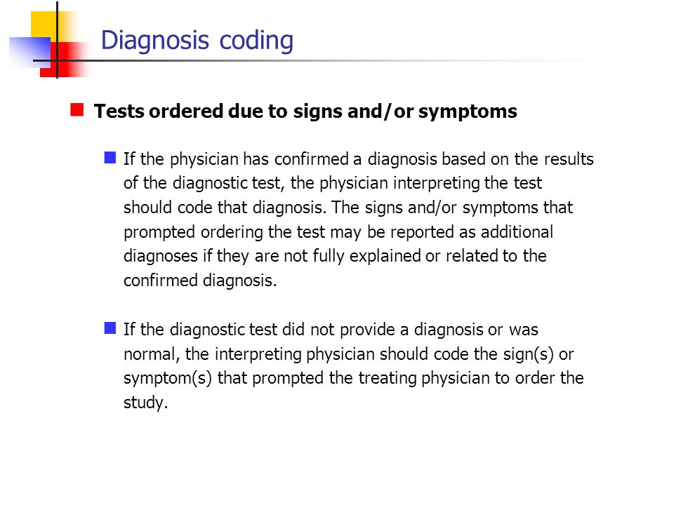 Diagnosis coding Tests ordered due to signs and/or symptoms