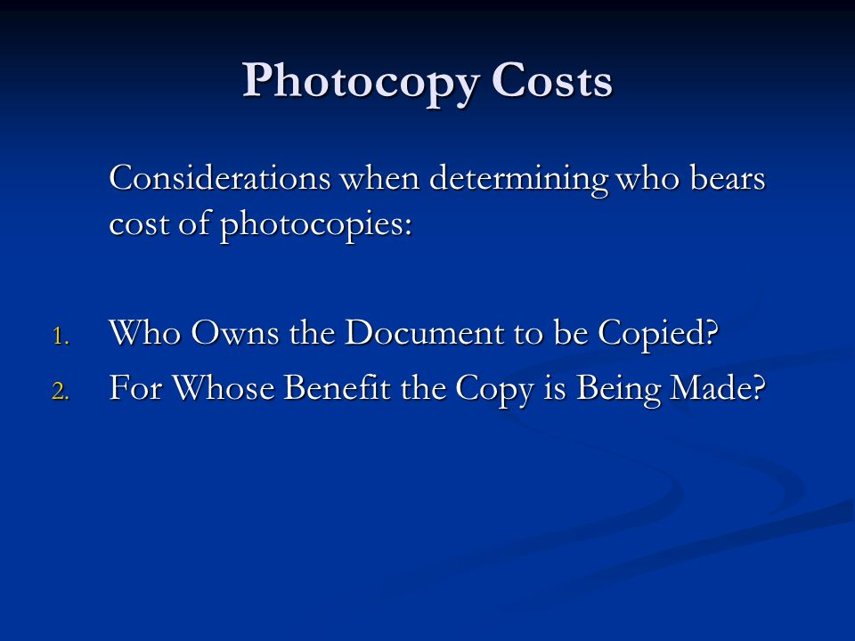 Photocopy Costs Considerations when determining who bears cost of photocopies: Who Owns the Document to be Copied