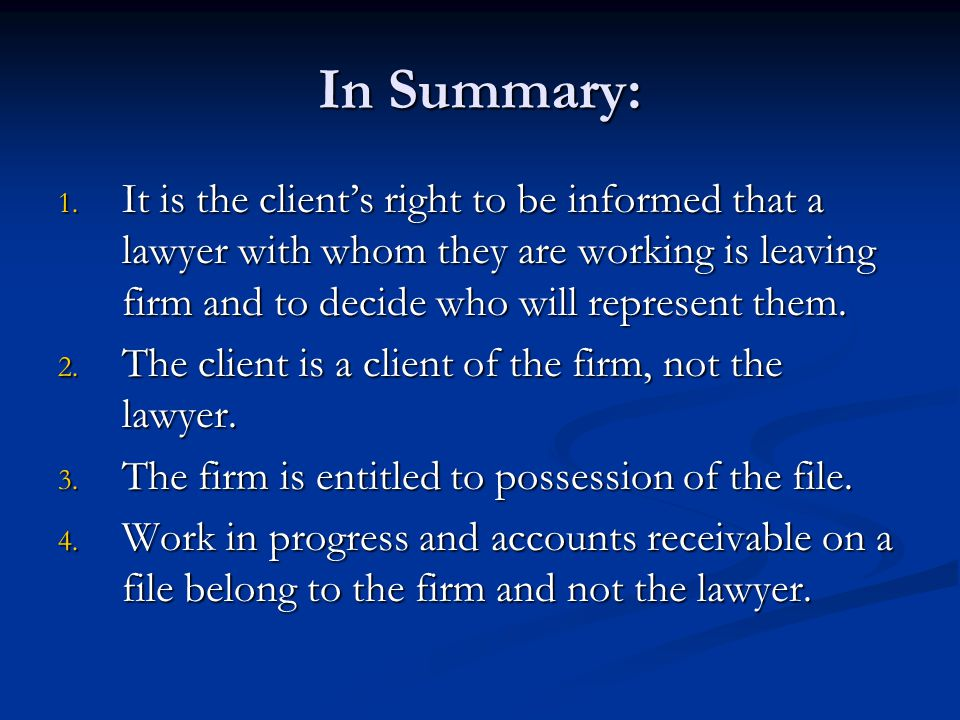 In Summary: It is the client's right to be informed that a lawyer with whom they are working is leaving firm and to decide who will represent them.