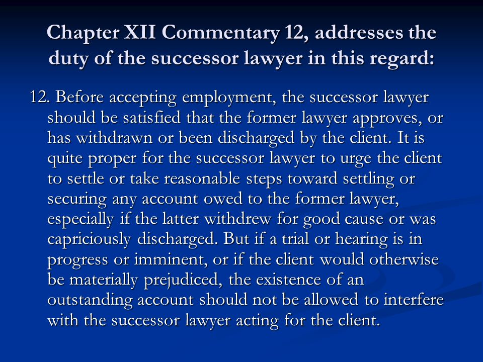 Chapter XII Commentary 12, addresses the duty of the successor lawyer in this regard: