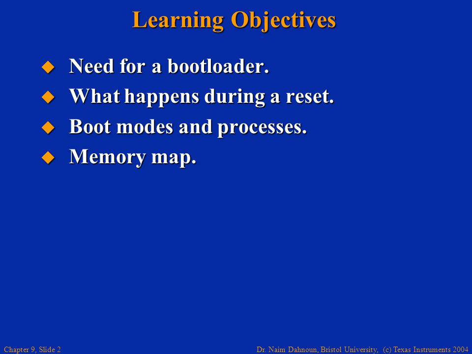 Learning Objectives Need for a bootloader.