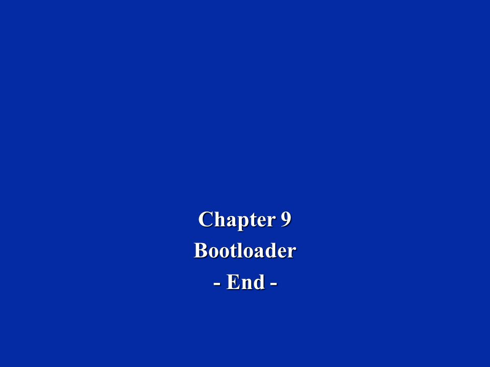 Chapter 9 Bootloader - End -