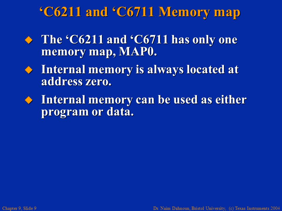 'C6211 and 'C6711 Memory map The 'C6211 and 'C6711 has only one memory map, MAP0. Internal memory is always located at address zero.