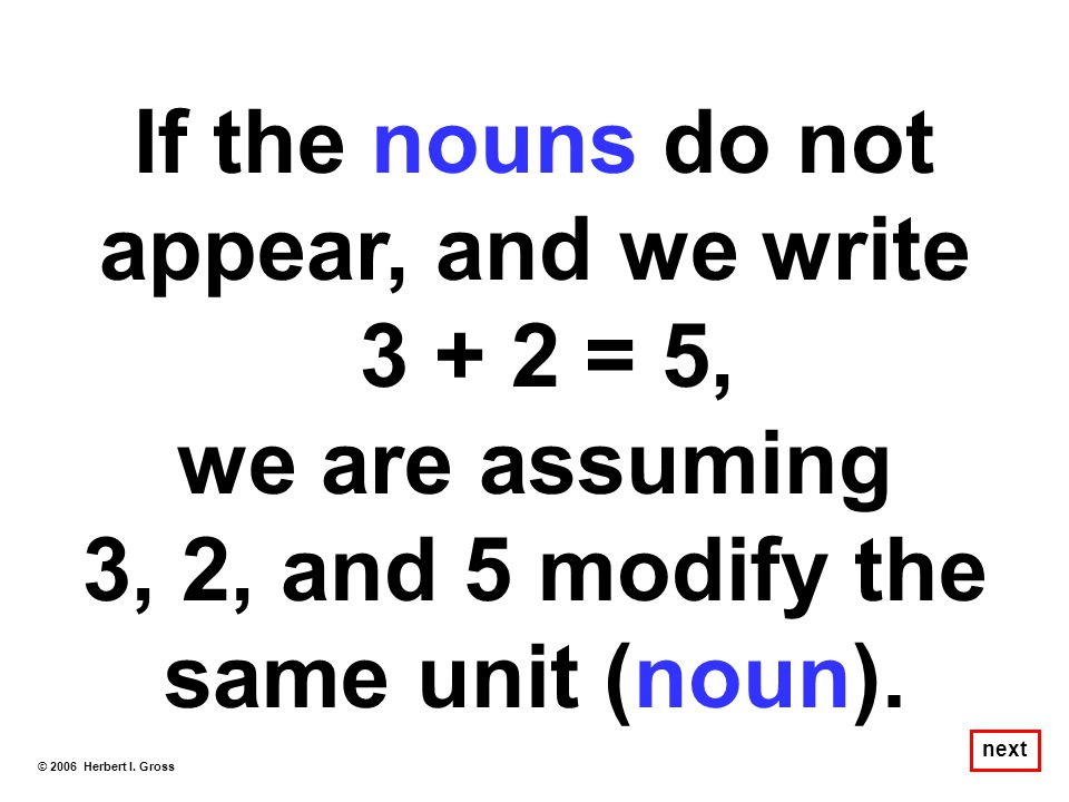 If the nouns do not appear, and we write 3 + 2 = 5, we are assuming