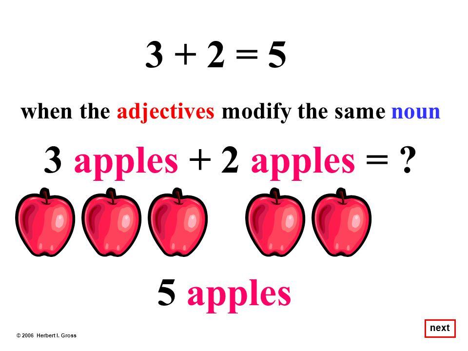 3 + 2 = 5 3 apples + 2 apples = 5 apples