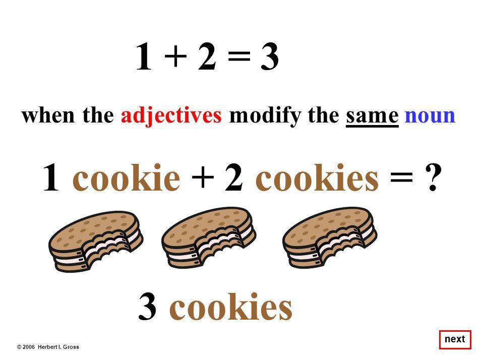 1 + 2 = 3 1 cookie + 2 cookies = 3 cookies