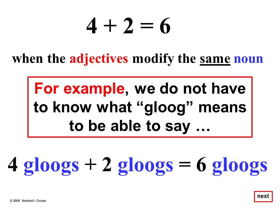 4 + 2 = 6 4 gloogs + 2 gloogs = 6 gloogs