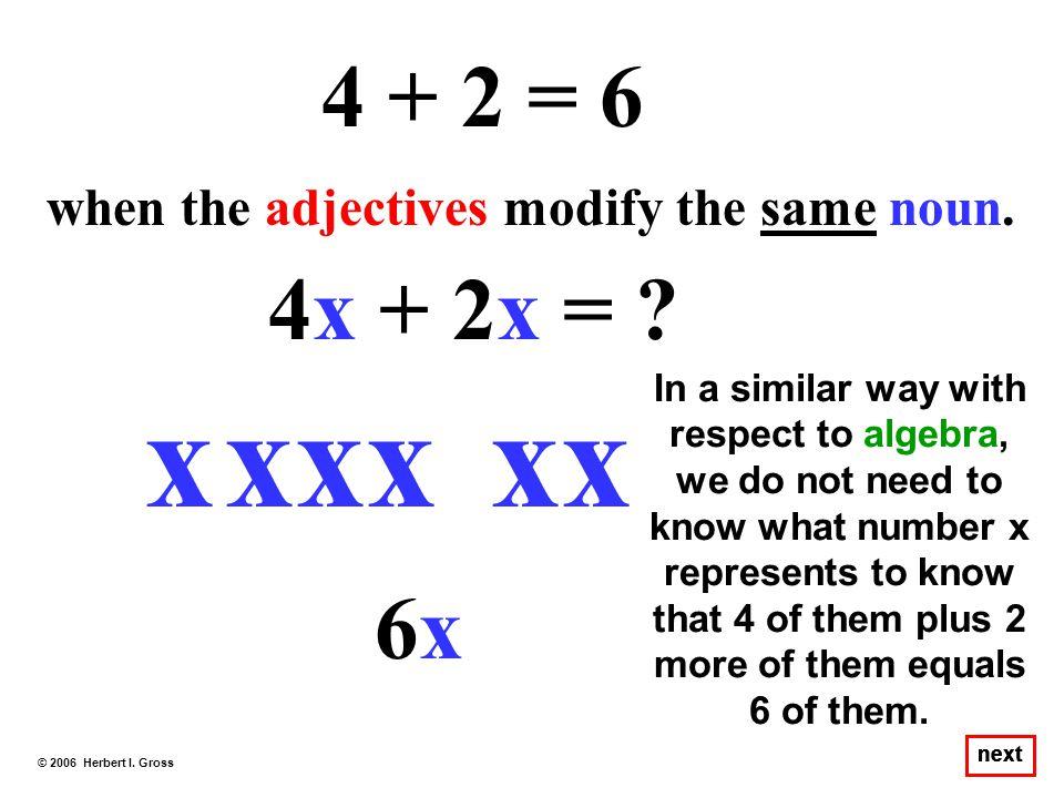 4 + 2 = 6 when the adjectives modify the same noun. 4x + 2x = x. x. x. x. x. x.
