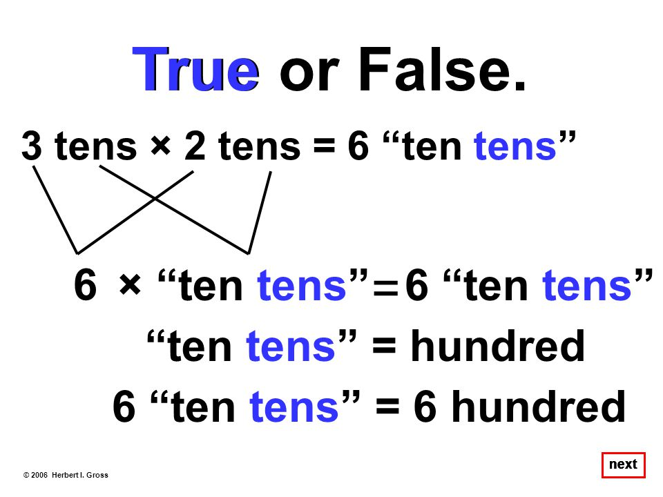True or False. True = 6 × ten tens 6 ten tens ten tens = hundred