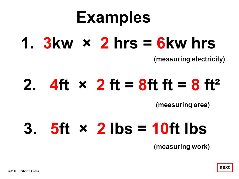 Examples 1. 3kw × 2 hrs = 6kw hrs 2. 4ft × 2 ft = 8ft ft = 8 ft²