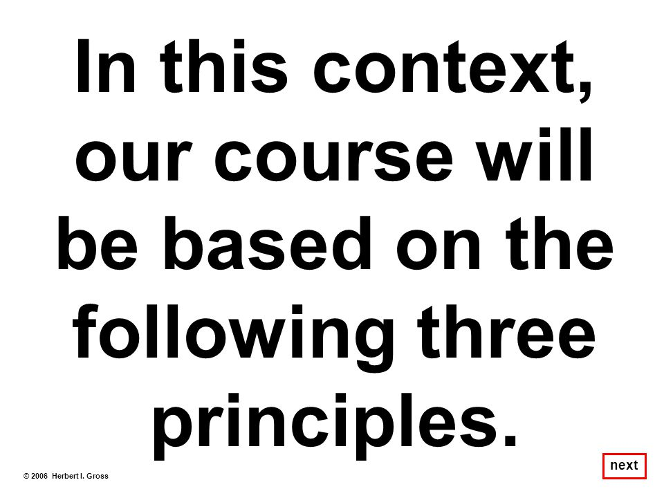 In this context, our course will be based on the following three principles.