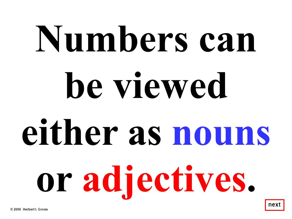 Numbers can be viewed either as nouns or adjectives.