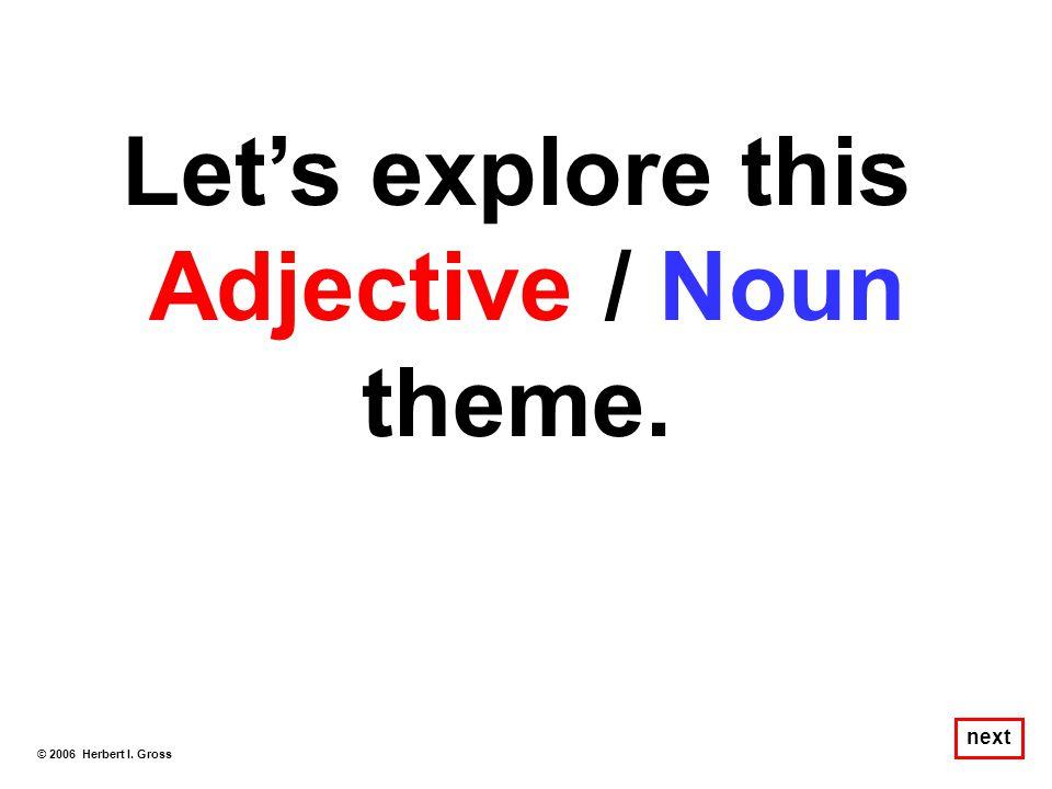 Let's explore this Adjective / Noun theme.
