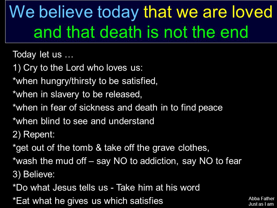 We believe today that we are loved and that death is not the end