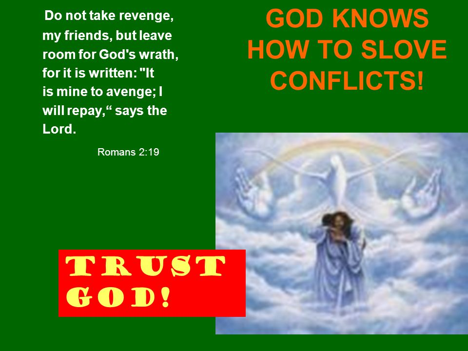 GOD KNOWS HOW TO SLOVE CONFLICTS!