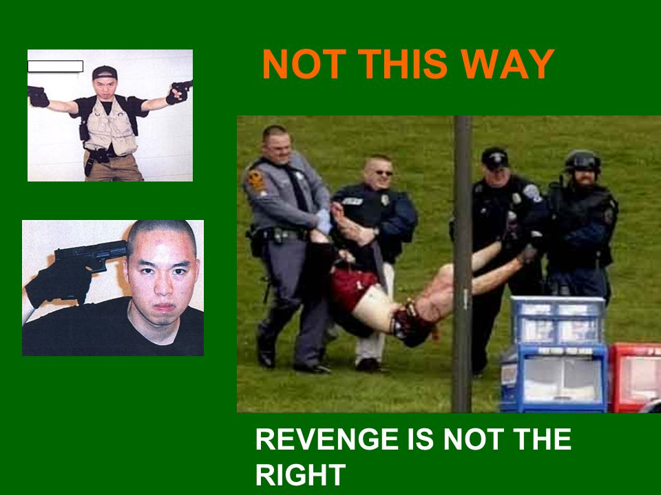 NOT THIS WAY REVENGE IS NOT THE RIGHT WAY TO RESOLVE conflicts!