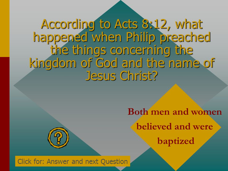 According to Acts 8:12, what happened when Philip preached the things concerning the kingdom of God and the name of Jesus Christ