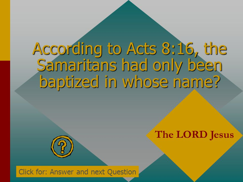 According to Acts 8:16, the Samaritans had only been baptized in whose name
