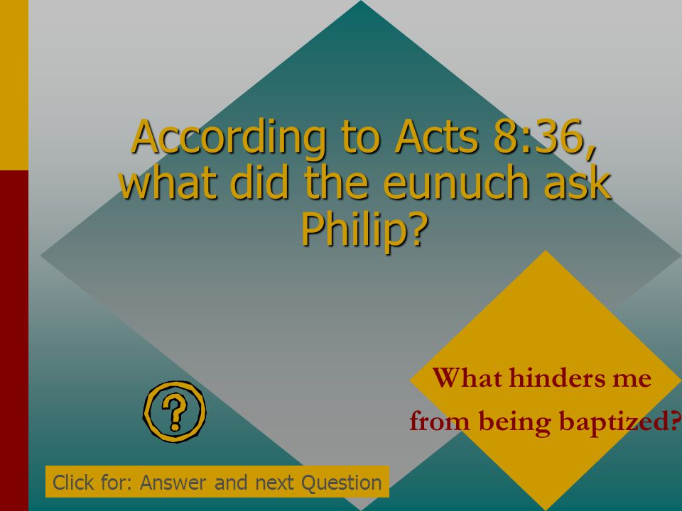 According to Acts 8:36, what did the eunuch ask Philip