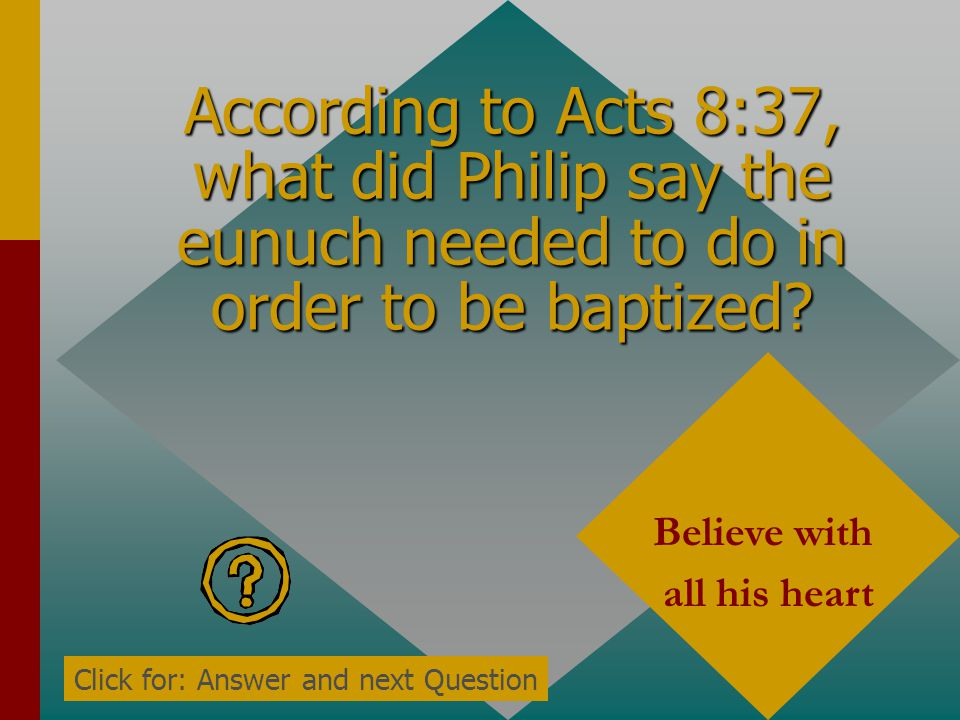According to Acts 8:37, what did Philip say the eunuch needed to do in order to be baptized