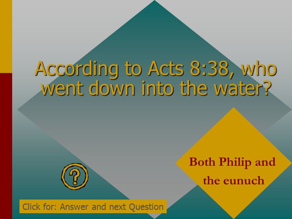 According to Acts 8:38, who went down into the water