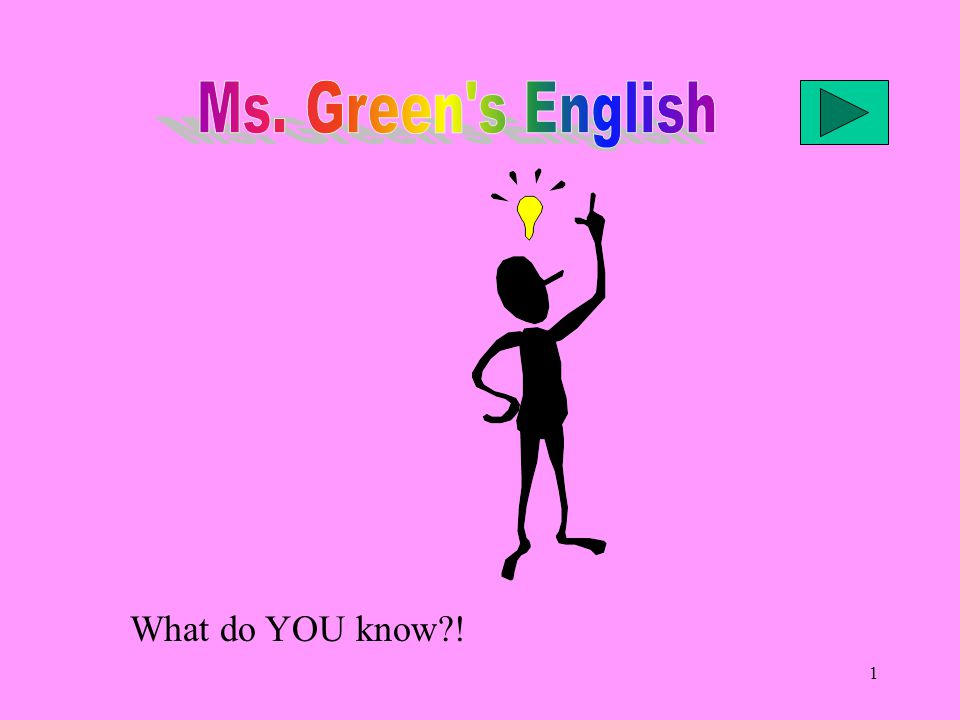 Ms. Green s English What do YOU know !